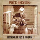 Pete Devlin – Nashville Ain't No Fun
