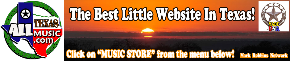 ALL TEXAS MUSIC- SUPPORTING DIVERSE TEXAS MUSIC! Music Store, CD, Vinyl, Satellite, Web Radio and MUCH more! The Best Little Website In Texas!